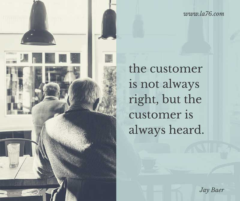 the customer is not always right, but the customer is always heard