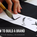 How to Build a Brand for Your Small Business